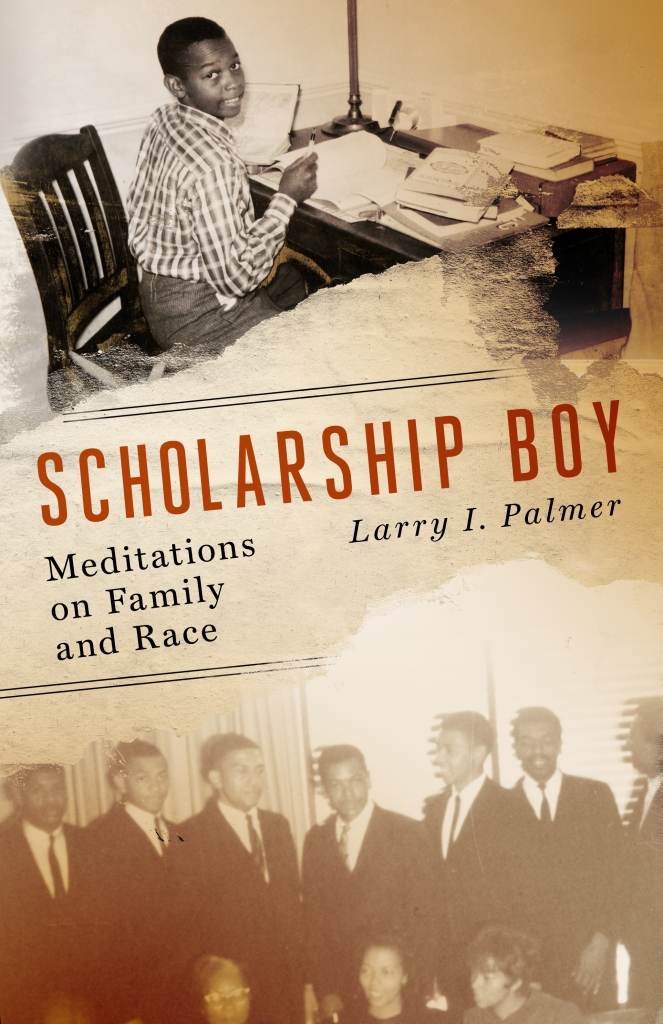 Scholarship Boy: Meditations on Family and Race by Larry I. Palmer